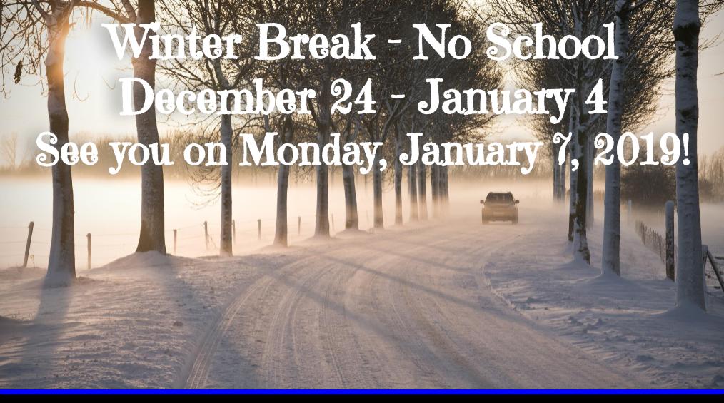 Winter Break! December 24 – January 4