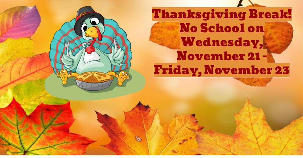 Thanksgiving Break – November 21 – 23, 2018
