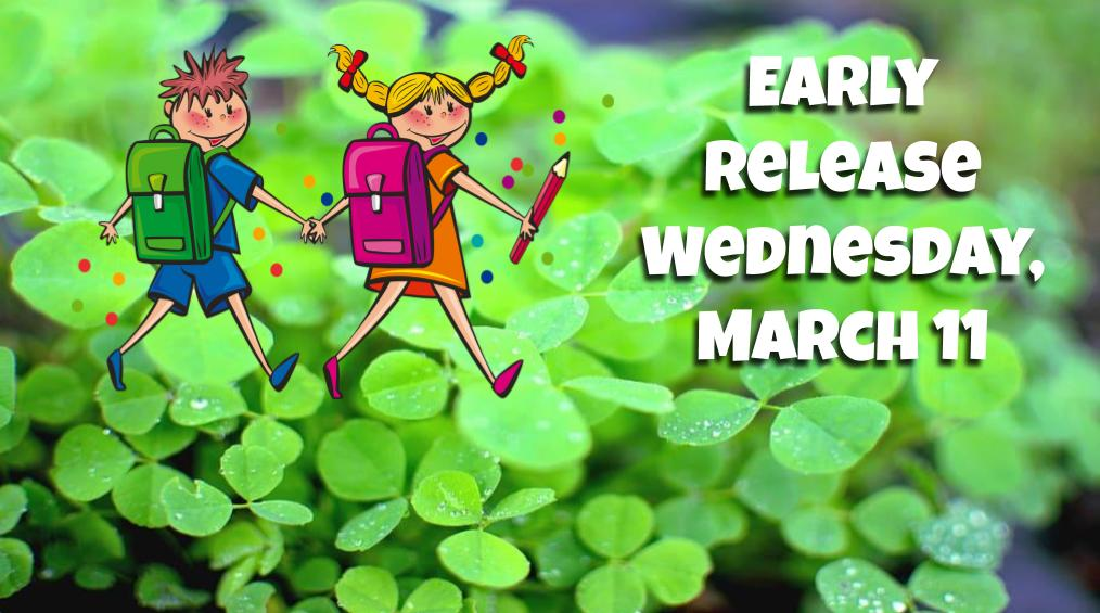 March 11 – Early Release